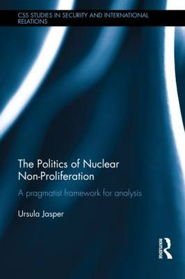 The Politics of Nuclear Non-Proliferation: A pragmatist framework for analysis