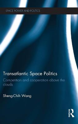 Transatlantic Space Politics: Competition and Cooperation Above the Clouds