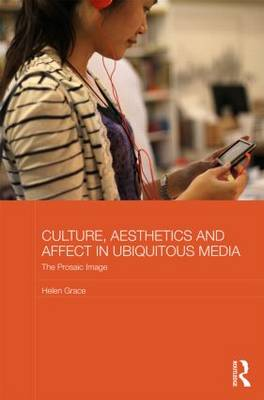 Culture, Aesthetics and Affect in Ubiquitous Media: The Prosaic Image