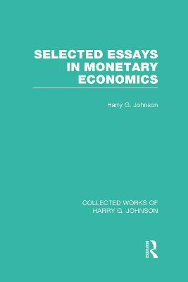 Selected Essays in Monetary Economics  (Collected Works of Harry Johnson)