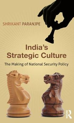 India's Strategic Culture: The Making of National Security Policy