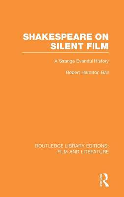 Shakespeare on Silent Film: A Strange Eventful History