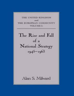 The Rise and Fall of a National Strategy: The UK and The European Community: Volume 1