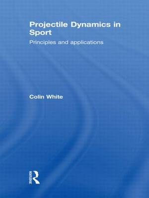 Projectile Dynamics in Sport: Principles and Applications