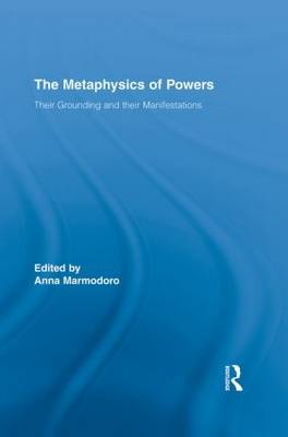 The Metaphysics of Powers: Their Grounding and their Manifestations