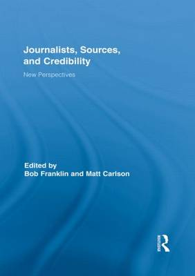 Journalists, Sources, and Credibility: New Perspectives