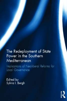The Redeployment of State Power in the Southern Mediterranean: Implications of Neoliberal Reforms for Local Governance