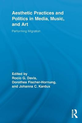 Aesthetic Practices and Politics in Media, Music, and Art: Performing Migration