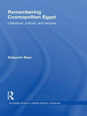Remembering Cosmopolitan Egypt: Literature, culture, and empire