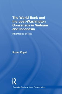 The World Bank and the post-Washington Consensus in Vietnam and Indonesia: Inheritance of Loss