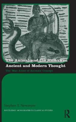 The Animal and the Human in Ancient and Modern Thought: The 'Man Alone of Animals' Concept