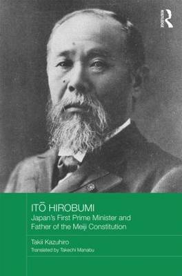 Ito Hirobumi: Japan's First Prime Minister and Father of the Meiji Constitution