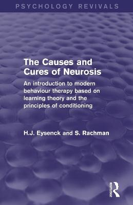 The Causes and Cures of Neurosis (Psychology Revivals): An introduction to modern behaviour therapy based on learning theory and the principles of conditioning