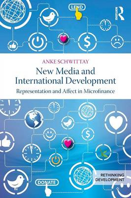 New Media and International Development: Representation and affect in microfinance