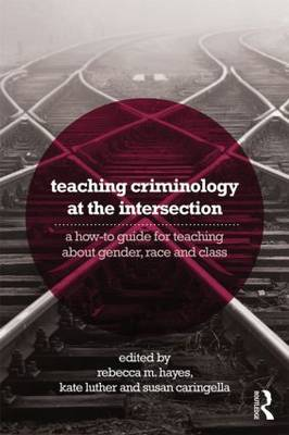 Teaching Criminology at the Intersection: A how-to guide for teaching about gender, race, class and sexuality
