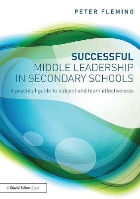 Successful Middle Leadership in Secondary Schools: A practical guide to subject and team effectiveness