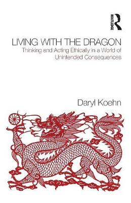 Living With the Dragon: Acting Ethically in a World of Unintended Consequences