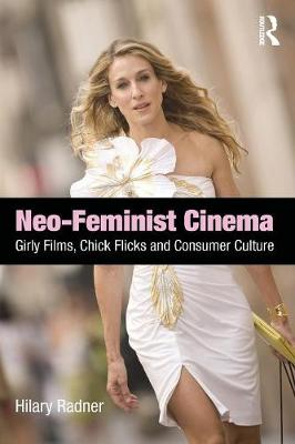 Neo-Feminist Cinema: Girly Films, Chick Flicks, and Consumer Culture