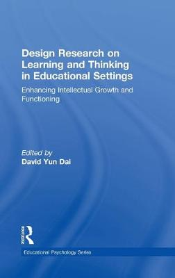Design Research on Learning and Thinking in Educational Settings: Enhancing Intellectual Growth and Functioning