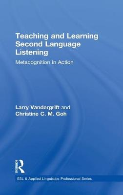 Teaching and Learning Second Language Listening: Metacognition in Action