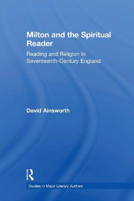 Milton and the Spiritual Reader: Reading and Religion in Seventeenth-Century England