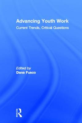 Advancing Youth Work: Current Trends, Critical Questions