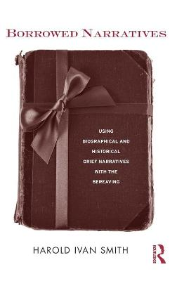 Borrowed Narratives: Using Biographical and Historical Grief Narratives With the Bereaving
