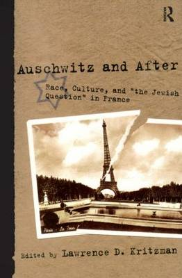 """Auschwitz and After: Race, Culture, and """"the Jewish Question"""" in France"""