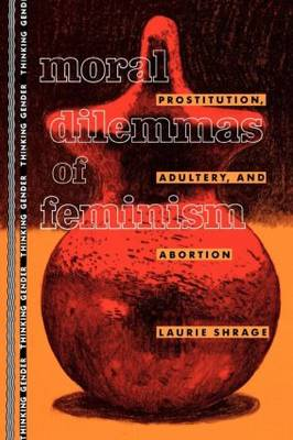 Moral Dilemmas of Feminism: Prostitution, Adultery and Abortion