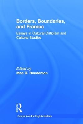 Borders, Boundaries, and Frames: Essays in Cultural Criticism and Cultural Studies