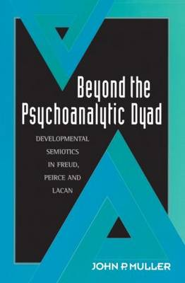 Beyond the Psychoanalytic Dyad: Developmental Semiotics in Freud, Peirce and Lacan