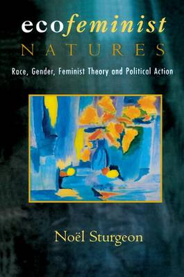 Ecofeminist Natures: Race, Gender, Feminist Theory and Political Action