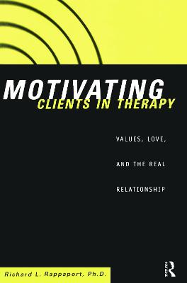 Motivating Clients in Therapy: Values, Love and the Real Relationship