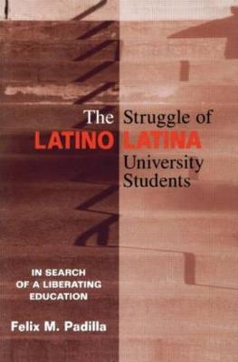 The Struggle of Latino/Latina University Students: In Search of a Liberating Education
