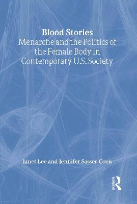 Blood Stories: Menarche and the Politics of the Female Body in Contemporary U.S.Society