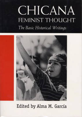 Chicana Feminist Thought: The Basic Historical Writings