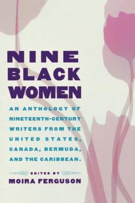 Nine Black Women: An Anthology of Nineteenth-Century Writers from the United States, Canada, Bermuda and the Caribbean