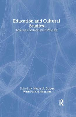 Education and Cultural Studies: Toward a Performative Practice