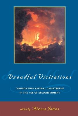 Dreadful Visitations: Confronting Natural Catastrophe in the Age of Enlightenment