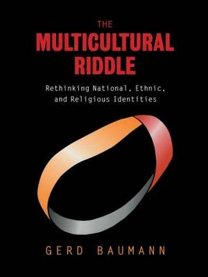 The Multicultural Riddle: Rethinking National, Ethnic and Religious Identities
