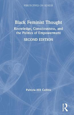 Black Feminist Thought: Knowledge, Consciousness and the Politics of Empowerment