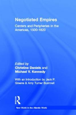 Negotiated Empires: Centers and Peripheries in the Americas, 1500-1820