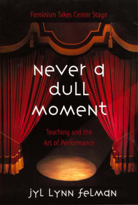 Never A Dull Moment: Teaching and the Art of Performance