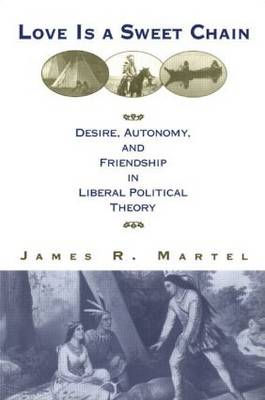 Love is a Sweet Chain: Desire, Autonomy and Friendship in Liberal Political Theory