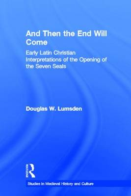 And Then the End Will Come: Early Latin Christian Interpretations of the Opening of the Seven Seals