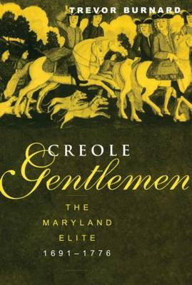 Creole Gentlemen: The Maryland Elite, 1691-1776