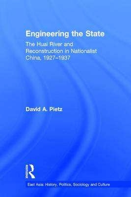 Engineering the State: The Huai River and Reconstruction in Nationalist China, 1927-37