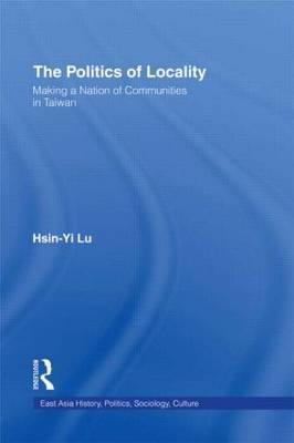 The Politics of Locality: Making a Nation of Communities in Taiwan