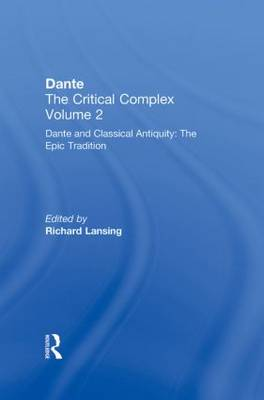 Dante and Classical Antiquity: The Epic Tradition: Dante: The Critical Complex: Volume 2