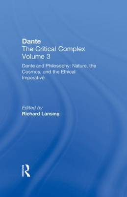 Dante and Philosophy: Nature, the Cosmos, and the Ethical Imperative: Dante: The Critical Complex